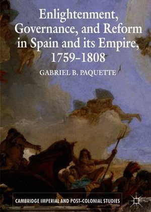 Enlightenment, Governance, and Reform in Spain and its Empire, 1759-1808