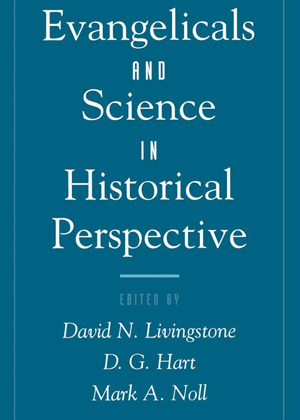 Evangelicals and Science in Historical Perspective