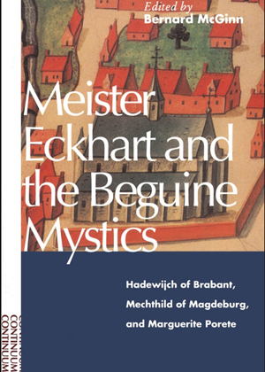 Meister Eckhart and the Beguine Mystics