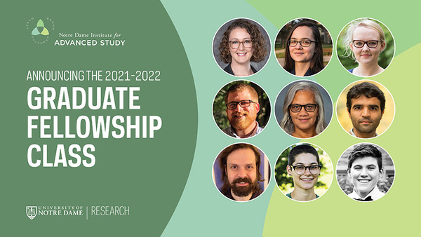 The Notre Dame Institute for Advanced Study announces its 2021-2022 distinguished graduate fellowship class